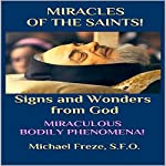Miracles of the Saints! Signs and Wonders from God: Miraculous Bodily Phenomena! | Michael Freze