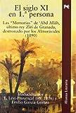 El siglo XI en 1 persona / The eleventh century in 1st person: Las memorias de Abd Allah, £ltimo rey Zir¡ de Granada, destronado por los Almorvides ... Abd Allah, the last king of Granada Zir¡, d