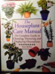 The Houseplant Care Manual: The Compl...