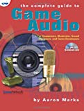 The Complete Guide to Game Audio: For Composers, Musicians, Sound Designers, and Game Developers