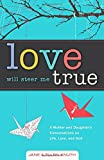 Love Will Steer Me True: A Mother and Daughter's Conversations on Life, Love, and God
