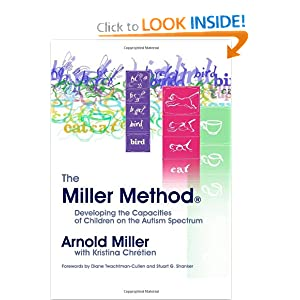 The Miller Method: Developing the Capacities of Children on the Autism Spectrum Arnold Miller and Kristina Chretien