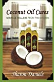 Coconut Oil Cures: Volume 2 (Miracle Healers From The Kitchen)