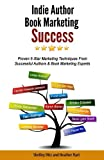 img - for Indie Author Book Marketing Success: Proven 5-Star Marketing Techniques from Successful Authors and Book Marketing Experts book / textbook / text book