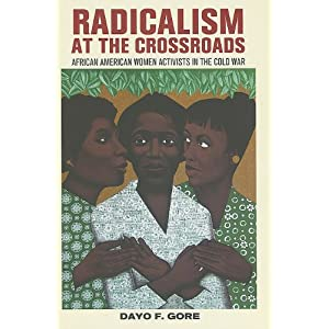 Radicalism at the crossroads : African American women activists in the Cold War