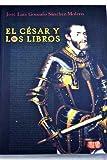 img - for El C sar y los libros; un viaje a trav s de las lecturas del emperador desde Gante a Yuste book / textbook / text book