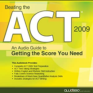 Beating the ACT, 2009 Edition: An Audio Guide to Getting the Score You Need | [PrepLogic]