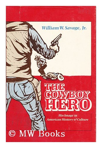 The Cowboy Hero: His Image in American History & Culture