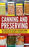 Canning: The Ultimate Step-by-Step Guide to Mastering Canning and Preserving for Beginners in 30 Minutes or Less! (Canning - Preserving - Canning and Preserving ... Recipes - Frozen Meals - Preserving Food)