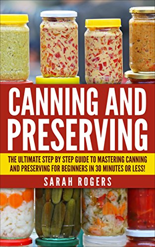 canning-the-ultimate-step-by-step-guide-to-mastering-canning-and-preserving-for-beginners-in-30-minu