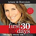 The First 30 Days: Your Guide to Making Any Change Easier (       UNABRIDGED) by Ariane de Bonvoisin Narrated by Ariane de Bonvoisin
