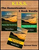 K.I.S.S. The Homesteaders Quick Bites 3 Book Bundle: Raised Bed Gardening; Growing Organic Vegetables; Raising Chickens