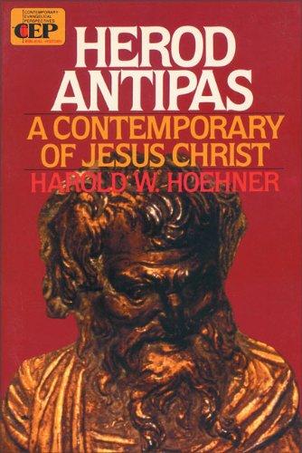 Herod Antipas: A Contemporary of Jesus Christ, Hoehner, Harold W.