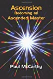 Ascension: Becoming an Ascended Master (1450273807) by McCarthy, Paul