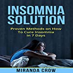 Insomnia Solution: Proven Methods on How to Cure Insomnia in 7 Days | Miranda Crow