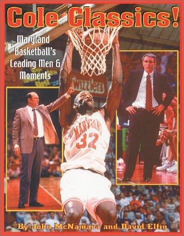Cole Classics! Maryland Basketball's Leading Men and Moments, Elfin, David; McNamara, John