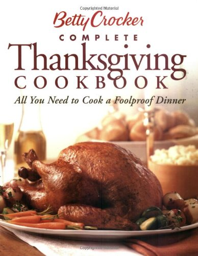 Betty Crocker Complete Thanksgiving Cookbook: All You Need to Cook a Foolproof Dinner by Betty Crocker Editors