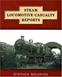 Stephen Mourton Steam Locomotive Casualty Reports
