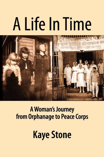 A Life in Time; A Woman's Journey from Orphanage to Peace Corps