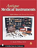 Antique Medical Instruments (Schiffer Book for Collectors) (0764317156) by Wilbur, C. Keith