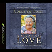Amazing Love: True Stories of the Power of Forgiveness (       UNABRIDGED) by Corrie ten Boom Narrated by Nadia May