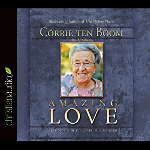 Amazing Love: True Stories of the Power of Forgiveness | [Corrie ten Boom]