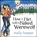 How to Flirt with a Naked Werewolf (       UNABRIDGED) by Molly Harper Narrated by Amanda Ronconi