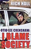 Otis Lee Crenshaw: I Blame Society