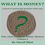 What Is Money?: Why What We Use as Money Matters, Book 1 | David Mint