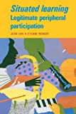 Situated Learning: Legitimate Peripheral Participation (Learning in Doing: Social, Cognitive and Computational Perspectives)