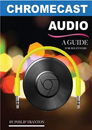 Google Chromecast Audio: A Guide for Beginners (English Edition)
