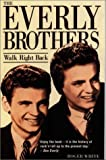 Roger White Walk Right Back: The Everly Brothers: Story of the Everly Brothers