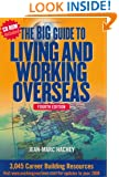 The Big Guide To Living And Working Overseas: 3,045 Career Building Resources (Fourth Edition with CD-ROM)