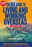 img - for The Big Guide To Living And Working Overseas: 3,045 Career Building Resources (Fourth Edition with CD-ROM) book / textbook / text book