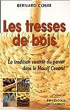 echange, troc Bernard Coste - Les tresses de bois. La tradition vivante du panier dans le Massif Central