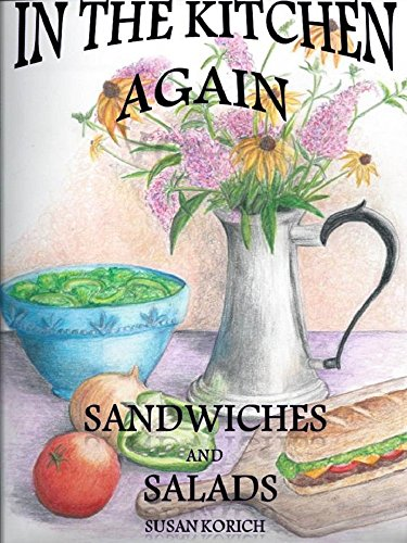 In the Kitchen Again with Sandwiches and Salads by Susan Korich