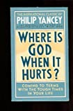 Where Is God When It Hurts? (0061044288) by Yancey, Philip