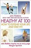 Healthy at 100: The Scientifically Proven Secrets of the Worlds Healthiest & Longest-Lived Peoples - (0340909455) by Robbins