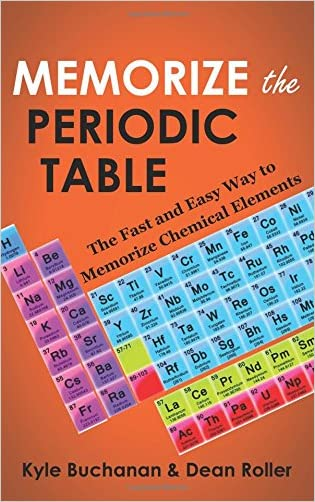 Memorize the Periodic Table: The Fast and Easy Way to Memorize Chemical Elements