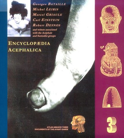Encyclopaedia Acephalica: Writers Associated with George Bataille and the Acephale Group (Atlas Arkhive: Documents of the Avant-Garde)