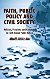 Faith, Public Policy and Civil Society: Policies, Problems and Concepts in Faith-based Public Action
