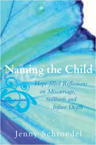 Naming the Child: Hope-Filled Reflections on Miscarriage, Stillbirth, and Infant Death, SCHROEDEL JENNY