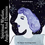 Spiritual Warfare, Angels And Demons: The Mystic Knowledge Series | Marilynn Hughes