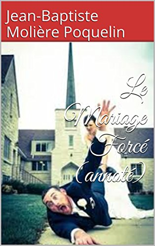 Le Mariage Forcé (annoté) (French Edition)