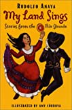 My Land Sings: Stories from the Rio Grande (0380729024) by Anaya, Rudolfo