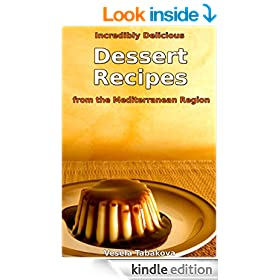 Incredibly Delicious Dessert Recipes from the Mediterranean Region (Classic Dessert Series Book 2)