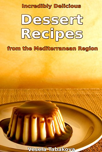 Free Kindle Book : Incredibly Delicious Dessert Recipes from the Mediterranean Region (Classic Dessert Series Book 2)