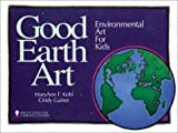 cover of Good Earth Art: Environmental Art for Kids (Bright Ideas for Learning)