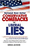 Conservative Comebacks to Liberal Lies: Issue by Issue Responses to the Most Common Claims of the Left from A to Z (0977227901) by Gregg Jackson