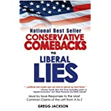 Conservative Comebacks to Liberal Lies: Issue by Issue Responses to the Most Common Claims of the Left from A to Z ~ Gregg Jackson